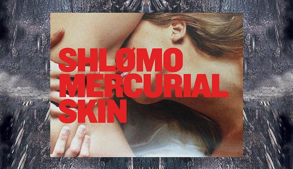 """L'album du mois : Shlømo - """"Mercurial Skin"""""""